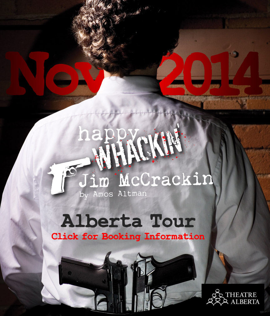 Happy Whackin Jim McCrackin will be touring Alberta in 2014 as part of Theatre Alberta's Fringe Showcase.